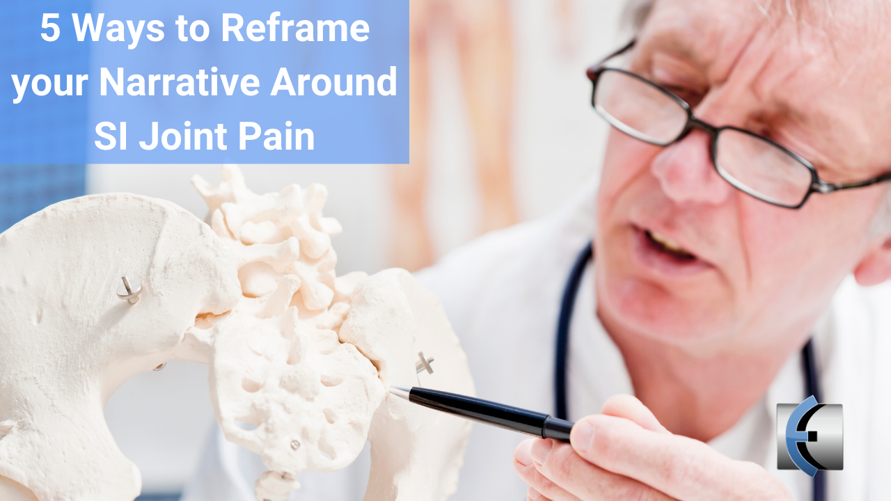 5 Ways to Reframe your Narrative Around SI Joint Pain - themanualtherapist.com