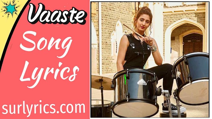Vaaste Song Lyrics by Dhvani Bhanushali  and  Nikhil D'Souza