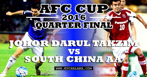 Suku Akhir AFC Cup 2016 : Johor Darul Takzim vs South China