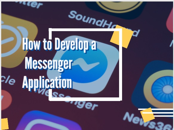 How to develop a messenger application