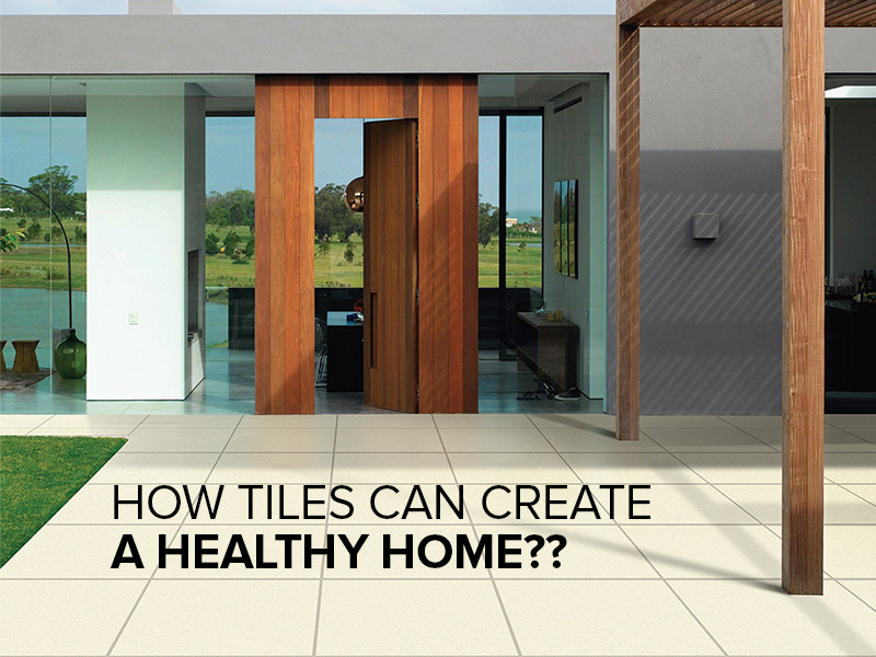 How Tiles Can Create A Healthy Home??