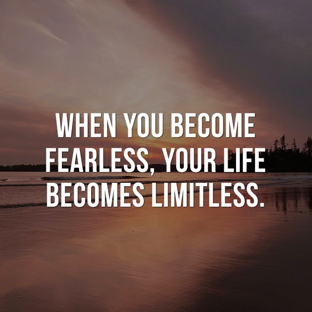 When you become fearless, your life becomes limitless! - Famous Quotes