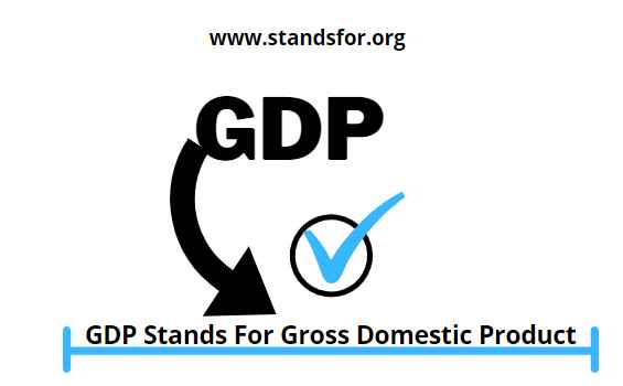 GDP-GDP Stands for Gross Domestic Product.