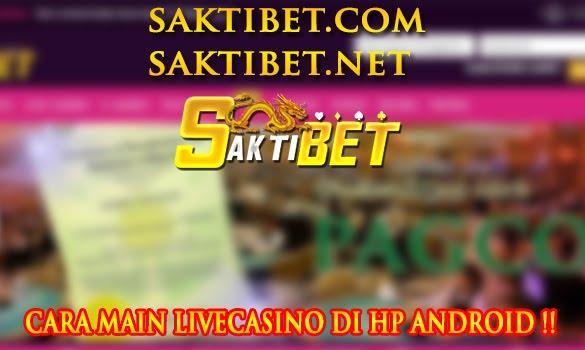 Cara Main LIVE CASINO Online SaktiBET di Hp anda !!