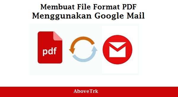 Membuat File Format PDF Menggunakan Google Mail