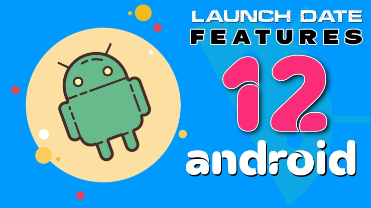 Android 12 New Features And Launch Date - Latest News Google Android 12 Official Release Date