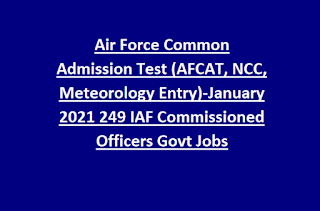 Air Force Common Admission Test (AFCAT, NCC, Meteorology Entry)-January 2021 249 IAF Commissioned Officers Govt Jobs