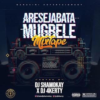 [Mixtape] DJ Shamokay Ft DJ 4Kerty – Aresejabata Mugbele Mix