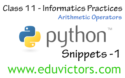 CBSE Class 11 - Informatics Practices - Python Snippets -1 (Arithmetic Operators) (#cbsenotes)(#eduvictors)