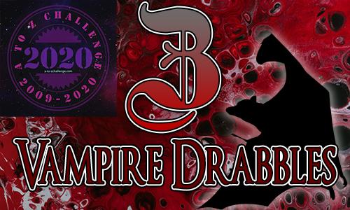 Tasha's Thinkings - Vampire Drabbles - AtoZChallenge 2020 - Z