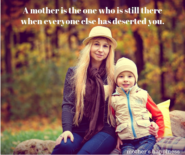 A mother is the one who is still there when everyone else has deserted you 😍😍