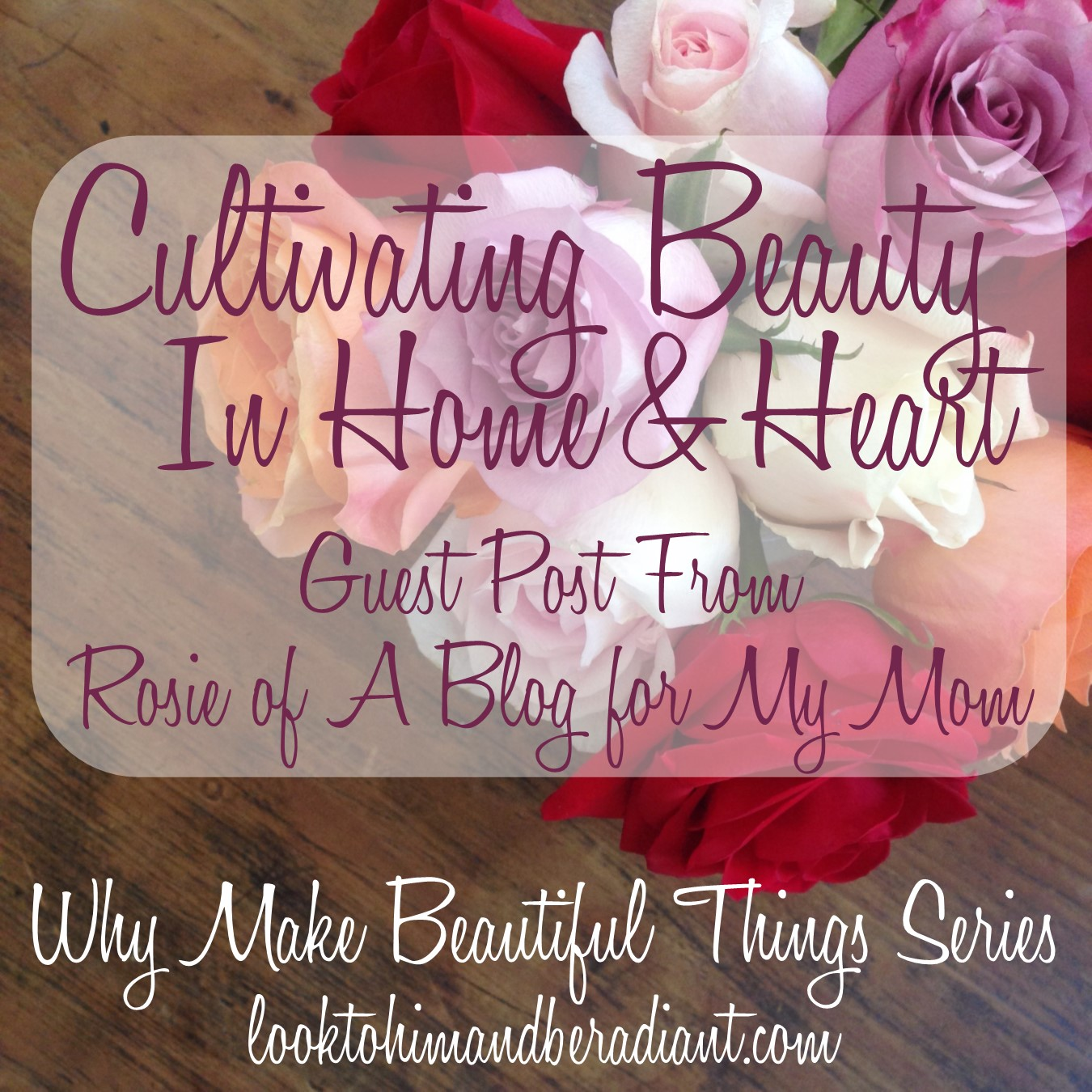 Look to Him and be Radiant: Cultivating Beauty in Home and