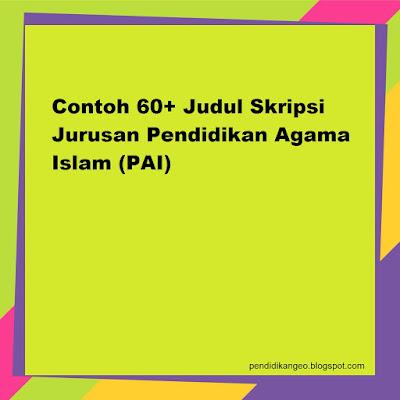 Kumpulan Judul Skripsi UIN, IAIN, STAIN, Contoh 60+ Judul Skripsi Jurusan Pendidikan Agama Islam (PAI), Blog Pendidikan Indonesia