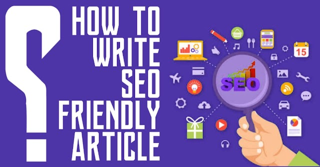 SEO Friendly Article - How to write SEO friendly article to rank at #1