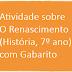 Atividade sobre O Renascimento (História, 7º ano) com Gabarito