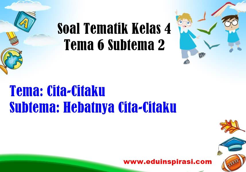 Soal Tematik Kelas 4 Tema 6 Subtema 2