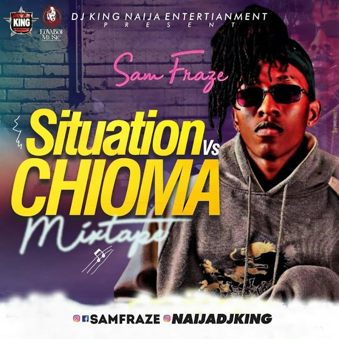 MIXTAPE: DjKing Naija_Samfraze Situation Vs Chioma Mixtape
