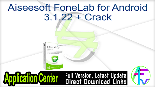 Aiseesoft FoneLab for Android 3.1.22 + Crack