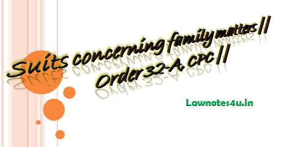Suits concerning family matters || Order 32-A, CPC ||