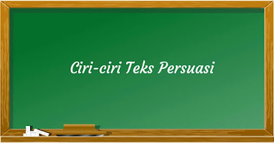 Ciri-ciri teks Persuasi