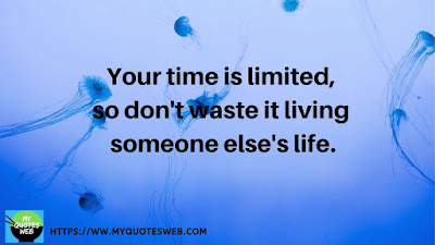 Your time is limited, so don't | quotes on life lessons