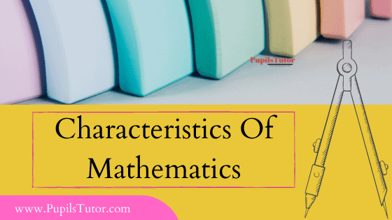 Write Down Some Of The Qualities, Properties And Features Of Mathematics | [ 9 Major ] Mathematical Features And Characteristics- Generalization And Classification | Logical Sequence | Abstractness | Applicability | Mathematical Systems | Precision And Accuracy | Mathematical Language | Symbolism | Rigor And Logic | Structure