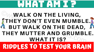 Walk on the living they don't even mumble. But walk on the dead, they mutter and grumble. What it is?