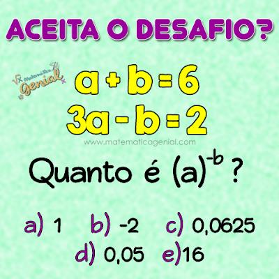 Desafio: Se a+b = 6 e 3a - b = 2, quanto é a^-b?