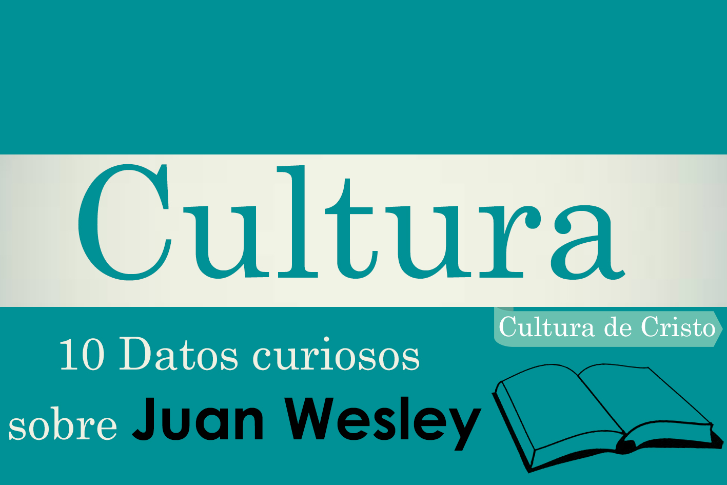 10 datos curiosos sobre juan wesley cultura de cristo for Datos juan polanco