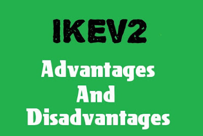 5 Advantages and Disadvantages of IKEv2 | Limitations & Benefits of IKEv2