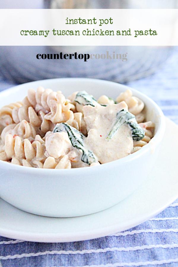 Instant Pot Creamy Tuscan Chicken and Pasta- Countertop Cooking #countertopcookingblog #instantpot #pressurecooker #dinner #chicken #pasta #tuscanchicken