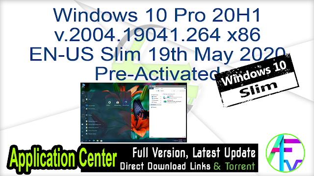 Windows 10 Pro 20H1 v.2004.19041.264 x86 EN-US Slim 19th May 2020 Pre-Activated