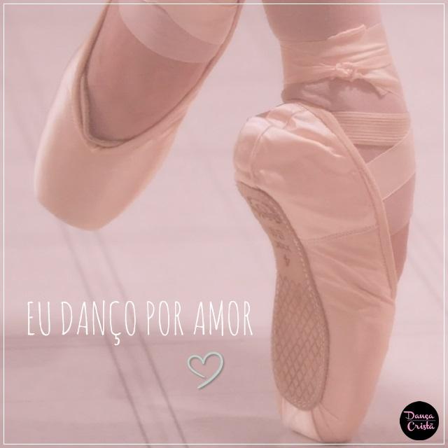 Dançar por amor, eu danço por amor, Blog Dança Cristã, Por Milene Oliveira.