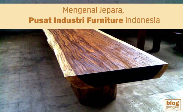 Mengenal Jepara, Pusat Industri Furniture Indonesia