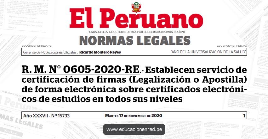 R. M. N° 0605-2020-RE.- Establecen servicio de certificación de firmas (Legalización o Apostilla) de forma electrónica sobre certificados electrónicos de estudios en todos sus niveles