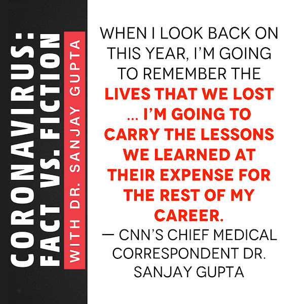 When I look back on this year, I'm going to remember the lives that we lost … I'm going to carry the lessons we learned at their expense for the rest of my career. — CNN's Chief Medical Correspondent Dr. Sanjay Gupta
