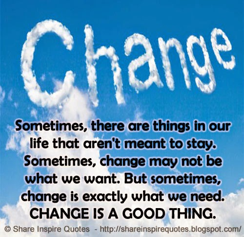 Love Not Meant To Be Quotes: CHANGE. Sometimes, There Are Things In Our Life That Aren