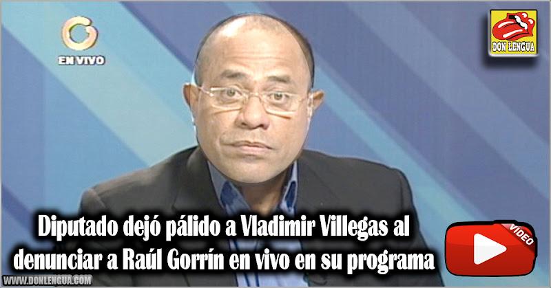 Diputado dejó pálido a Vladimir Villegas al denunciar a Raúl Gorrín en vivo en su programa