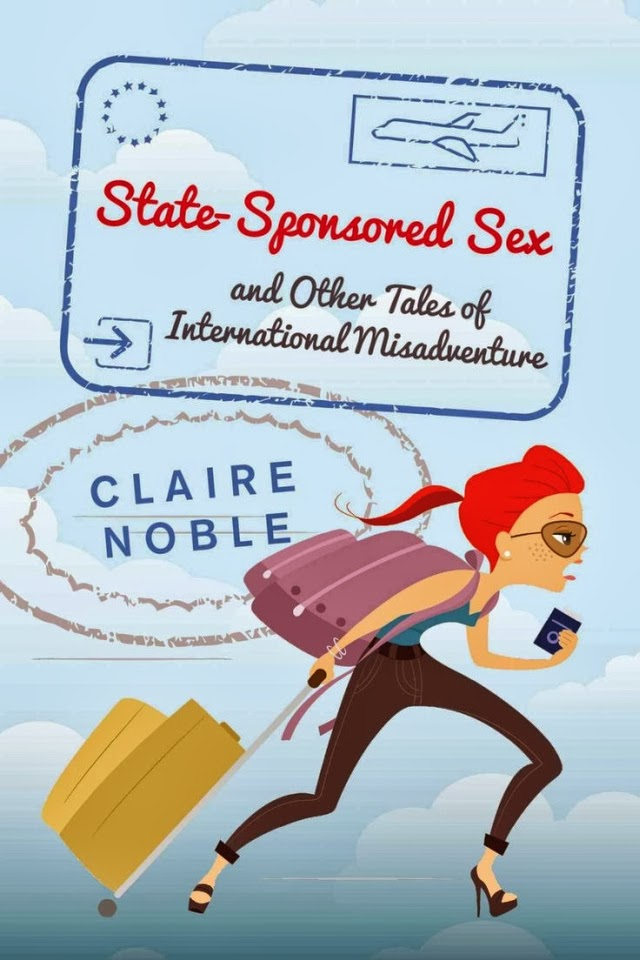 State-Sponsored Sex: And Other Tales of International Misadventure