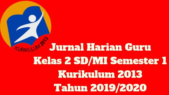 Jurnal Harian Guru Kelas 2 SD/MI Semester 1 Kurikulum 2013 Tahun 2019/2020 - Homesdku