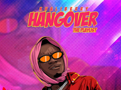 DOWNLOAD: Khaliberry - Hangover (The Playlist)
