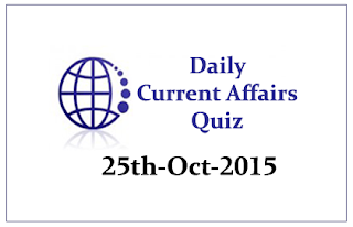 Current Affairs Quiz- 25th October- 2015