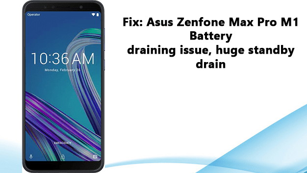 Asus Zenfone Max Pro M1 Battery draining issue, huge standby drain