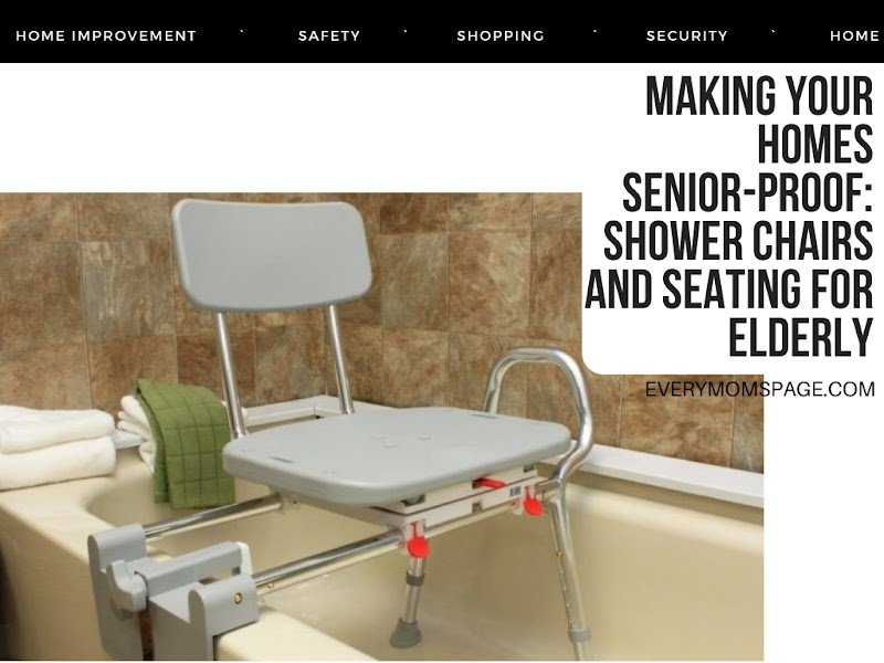 Making Your Homes Senior-Proof: Shower Chairs and Seating for Elderly