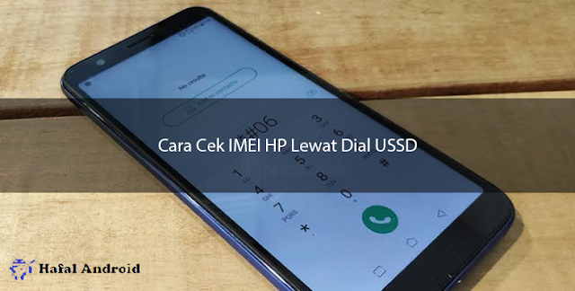 Cara Cek IMEI HP Lewat Dial USSD