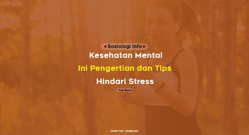 Apa Itu Kesehatan Mental : Ini Pengertian dan Tips Hindari Stress