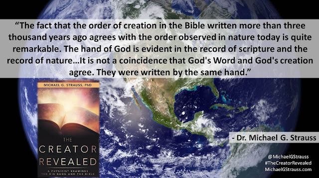 "Quote from ""The Creator Revealed: A Physicist Examines the Big Bang and the Bible"" by Michael G. Strauss- ""The fact that the order of creation in the Bible written more than three thousand years ago agrees with the order observed in nature today is quite remarkable. The hand of God is evident in the record of scripture and the record of nature...It is not a coincidence that God's Word and God's creation agree. They were written by the same hand."" #TheCreatorRevealed #Science #Astronomy #Astrophysics #Theology #Apologetics #Genesis #God #Bible"