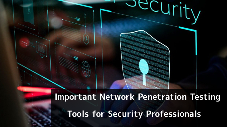 Most Important Network  Penetration Testing Tools for Hackers and Security Professionals