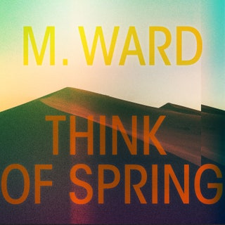 M. Ward - Think of Spring Music Album Reviews