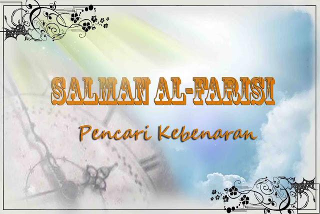 Perihidup Salman Al Farisi Pencari Kebenaran